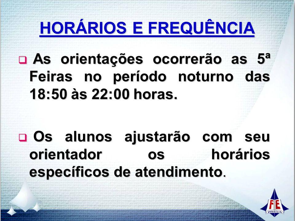 As orientações ocorrerão as 5ª Feiras no período noturno das 18:50 às 22:00 horas. As orientações ocorrerão as 5ª Feiras no período noturno das 18:50