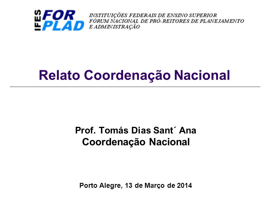 Relato Coordenação Nacional Prof. Tomás Dias Sant´ Ana Coordenação Nacional Porto Alegre, 13 de Março de 2014