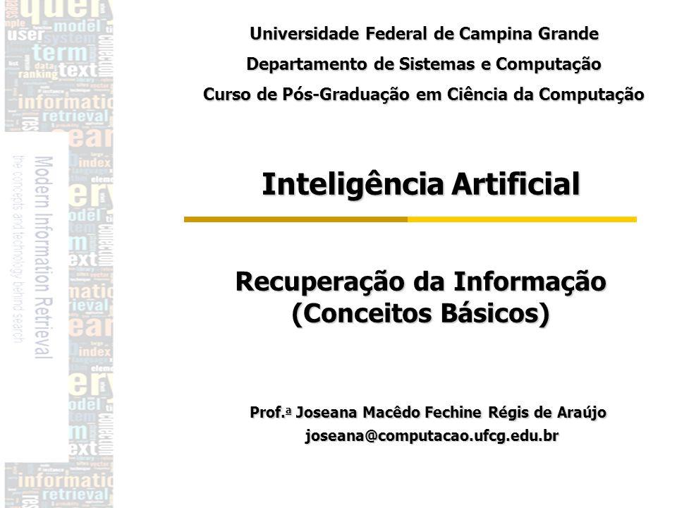 DSC/CCT/UFC G Inteligência Artificial Recuperação da Informação (Conceitos Básicos) Prof. a Joseana Macêdo Fechine Régis de Araújo Prof. a Joseana Mac