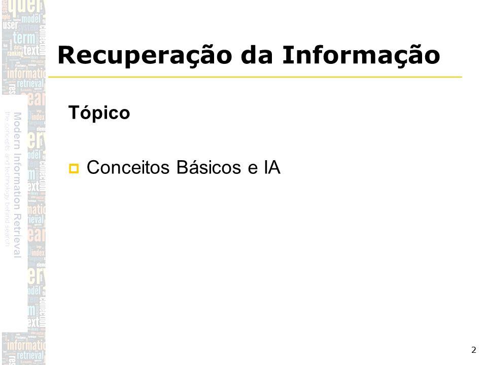 DSC/CCT/UFCG 3 Recuperação da informação significa a operação pela qual se seleciona documentos, sobre tópicos específicos, a partir do acervo, em função da demanda do usuário.