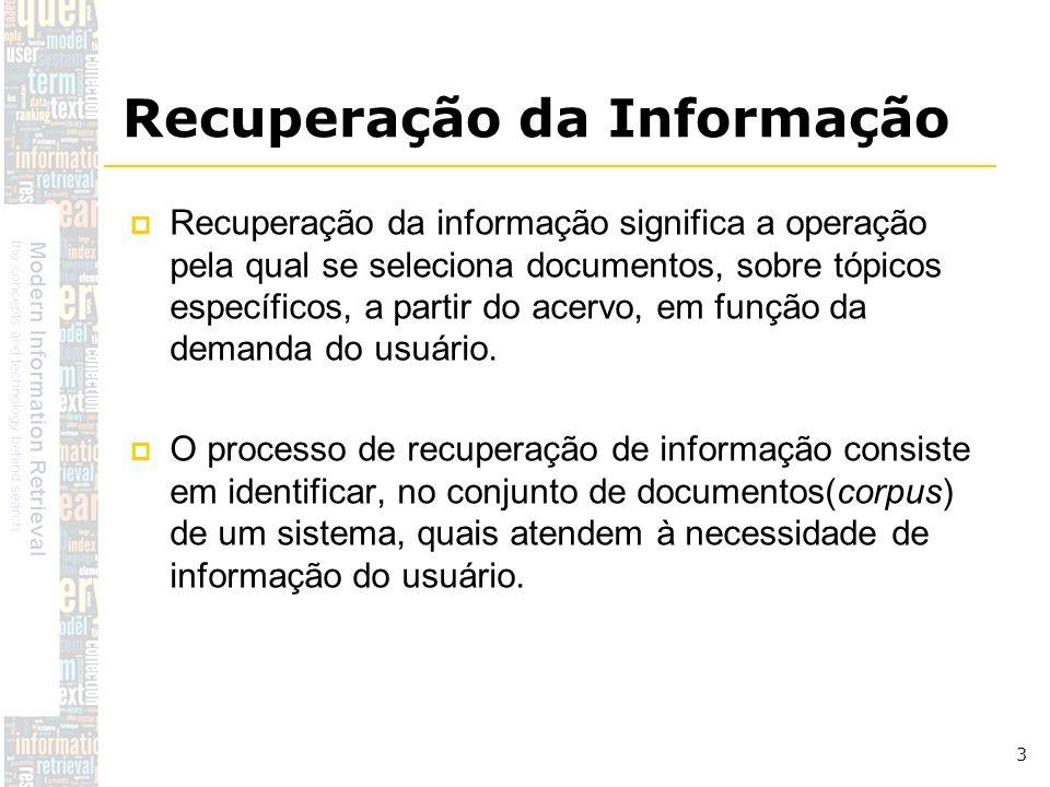 DSC/CCT/UFCG 3 Recuperação da informação significa a operação pela qual se seleciona documentos, sobre tópicos específicos, a partir do acervo, em fun