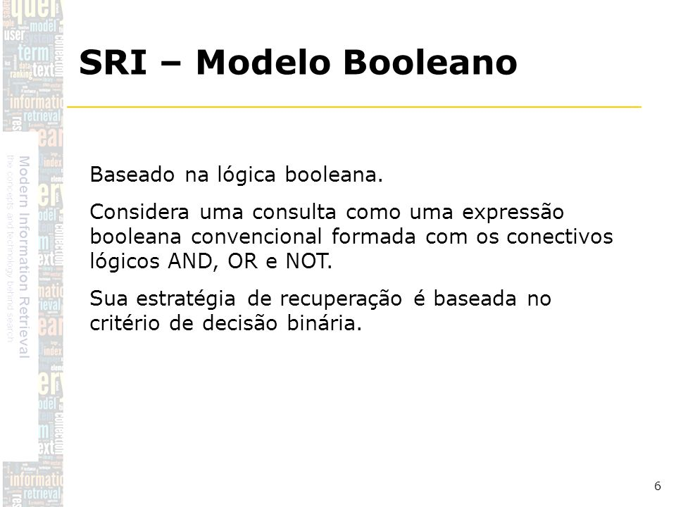 DSC/CCT/UFCG 7 (FERNEDA, 2003) SRI – Modelo Booleano...