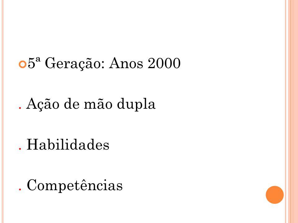 5ª Geração: Anos 2000. Ação de mão dupla. Habilidades. Competências