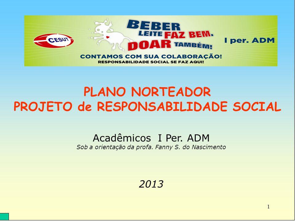 PLANO NORTEADOR PROJETO de RESPONSABILIDADE SOCIAL Acadêmicos I Per.