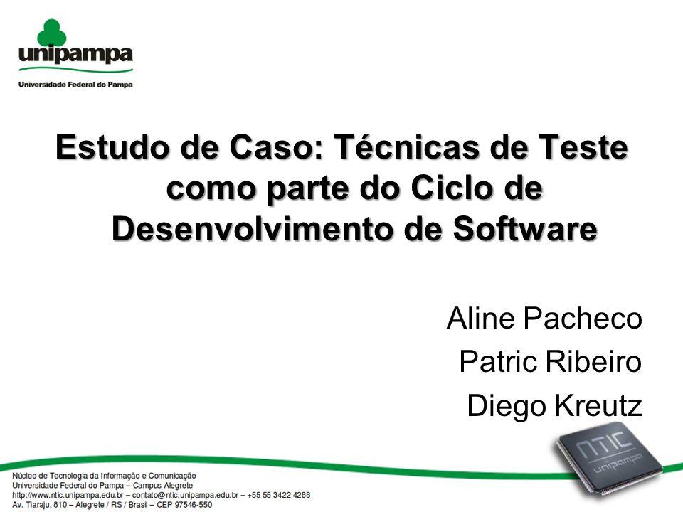 Estudo de Caso: Técnicas de Teste como parte do Ciclo de Desenvolvimento de Software Aline Pacheco Patric Ribeiro Diego Kreutz