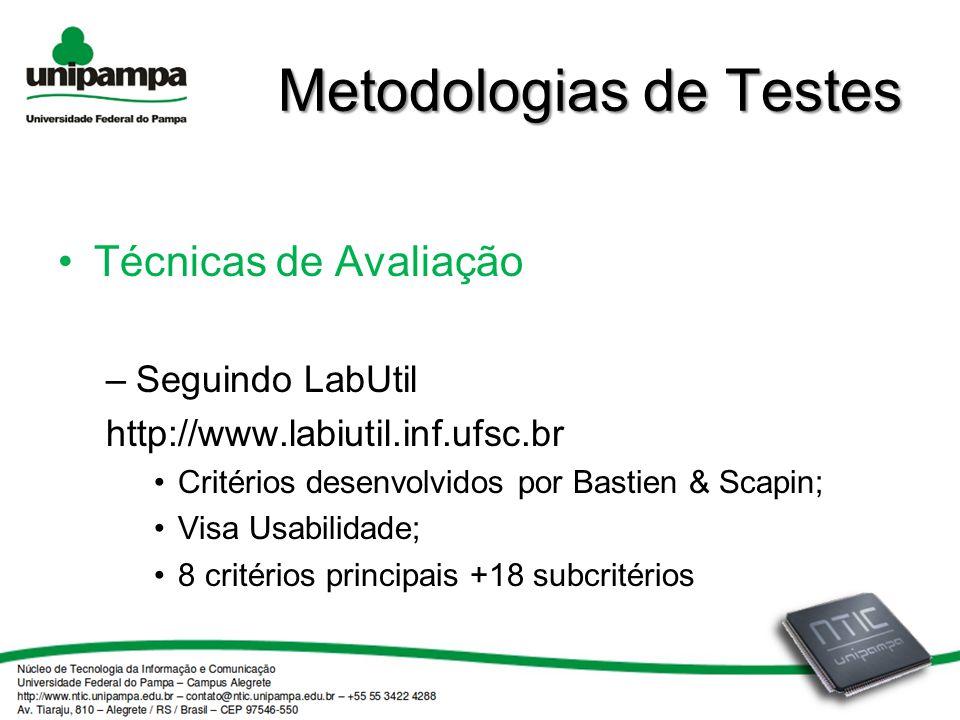Metodologias de Testes Técnicas de Avaliação –Seguindo LabUtil http://www.labiutil.inf.ufsc.br Critérios desenvolvidos por Bastien & Scapin; Visa Usabilidade; 8 critérios principais +18 subcritérios