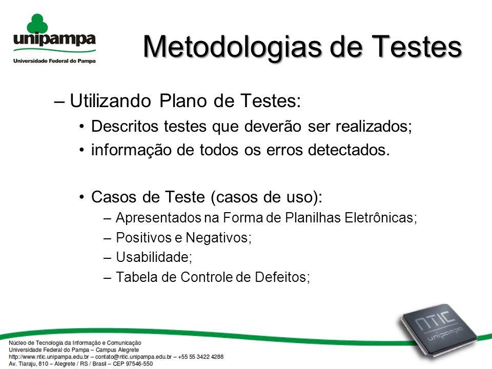 Metodologias de Testes –Utilizando Plano de Testes: Descritos testes que deverão ser realizados; informação de todos os erros detectados.