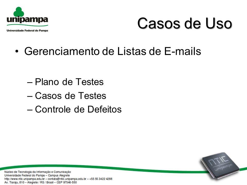 Casos de Uso Gerenciamento de Listas de E-mails –Plano de Testes –Casos de Testes –Controle de Defeitos