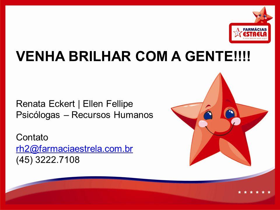 VENHA BRILHAR COM A GENTE!!!! Renata Eckert | Ellen Fellipe Psicólogas – Recursos Humanos Contato rh2@farmaciaestrela.com.br (45) 3222.7108