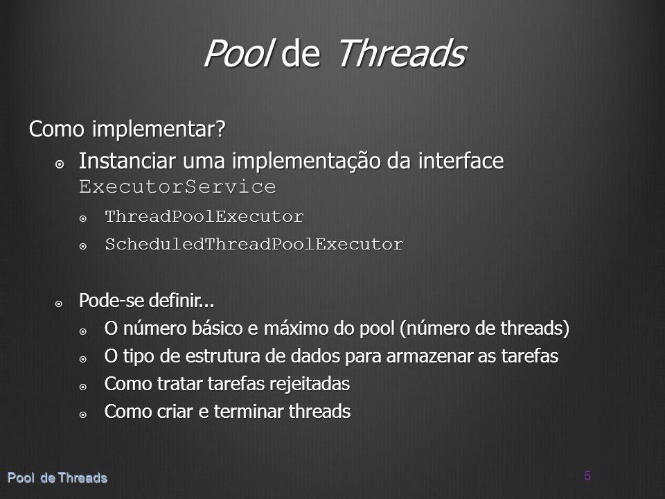 Como implementar? Instanciar uma implementação da interface ExecutorService Instanciar uma implementação da interface ExecutorService ThreadPoolExecut