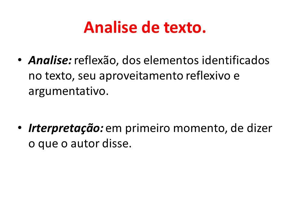 Analise de texto. Analise: reflexão, dos elementos identificados no texto, seu aproveitamento reflexivo e argumentativo. Irterpretação: em primeiro mo