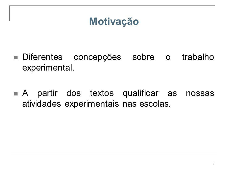 2 Motivação Diferentes concepções sobre o trabalho experimental. A partir dos textos qualificar as nossas atividades experimentais nas escolas.