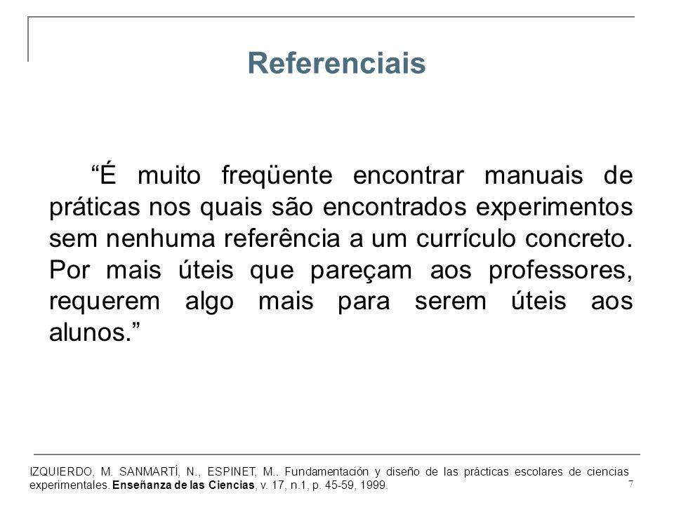 7 É muito freqüente encontrar manuais de práticas nos quais são encontrados experimentos sem nenhuma referência a um currículo concreto. Por mais útei