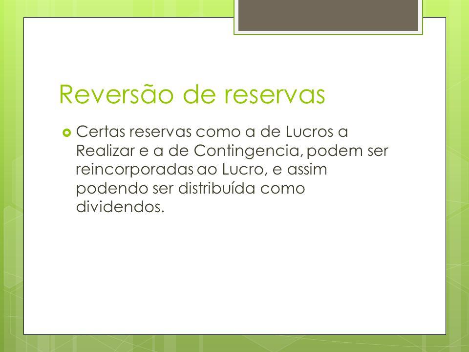 Reversão de reservas Certas reservas como a de Lucros a Realizar e a de Contingencia, podem ser reincorporadas ao Lucro, e assim podendo ser distribuí