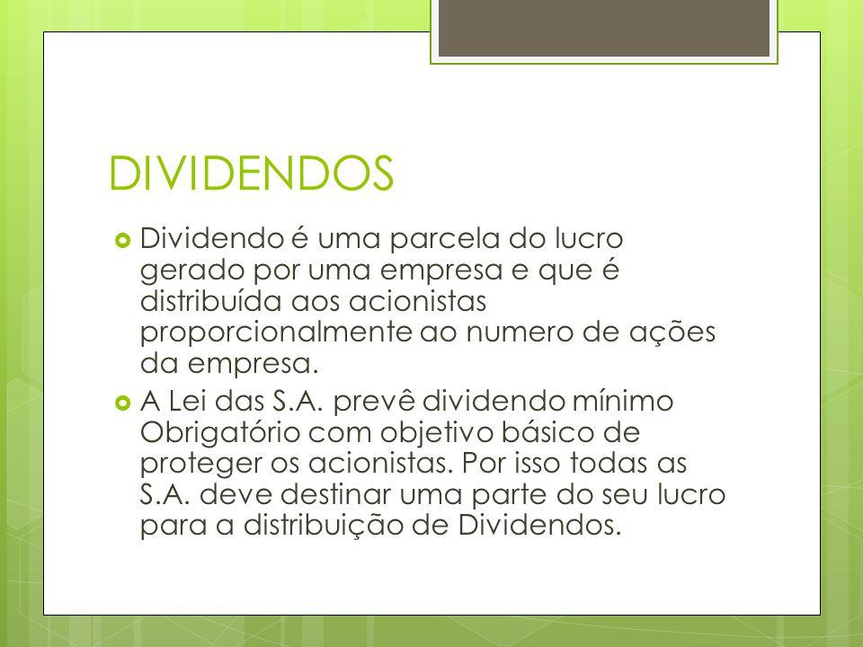 DIVIDENDOS Dividendo é uma parcela do lucro gerado por uma empresa e que é distribuída aos acionistas proporcionalmente ao numero de ações da empresa.