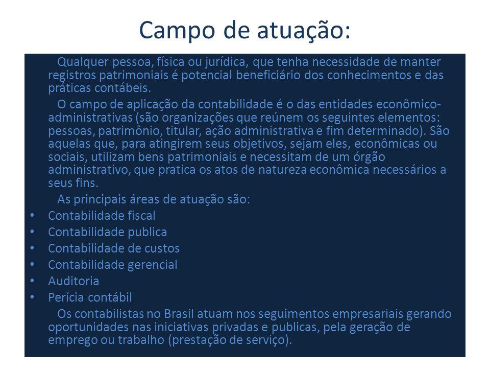 Campo de atuação: Qualquer pessoa, física ou jurídica, que tenha necessidade de manter registros patrimoniais é potencial beneficiário dos conheciment