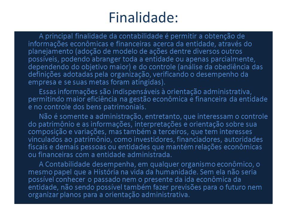 Finalidade: A principal finalidade da contabilidade é permitir a obtenção de informações econômicas e financeiras acerca da entidade, através do plane