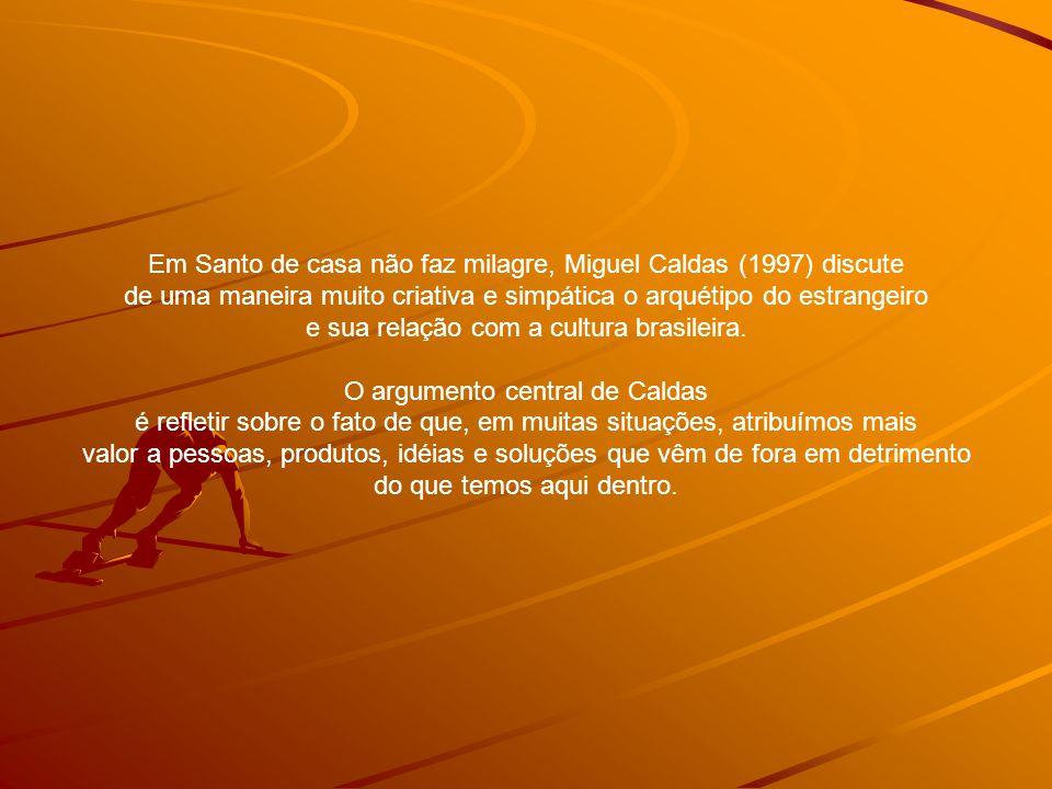 Em Santo de casa não faz milagre, Miguel Caldas (1997) discute de uma maneira muito criativa e simpática o arquétipo do estrangeiro e sua relação com a cultura brasileira.