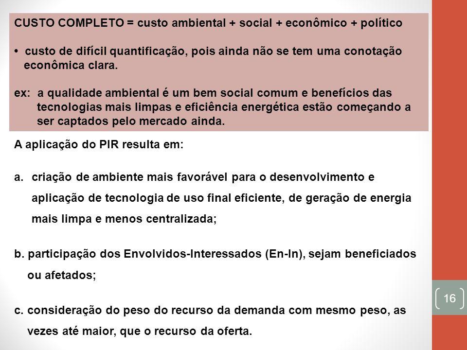 16 CUSTO COMPLETO = custo ambiental + social + econômico + político custo de difícil quantificação, pois ainda não se tem uma conotação econômica clar