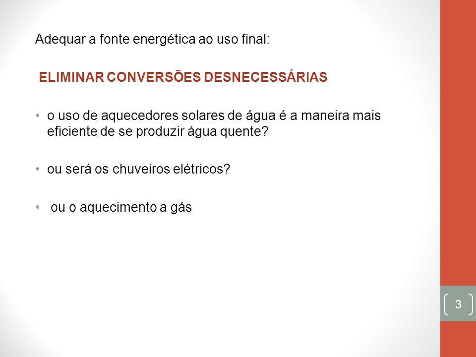 Adequar a fonte energética ao uso final: ELIMINAR CONVERSÕES DESNECESSÁRIAS o uso de aquecedores solares de água é a maneira mais eficiente de se prod