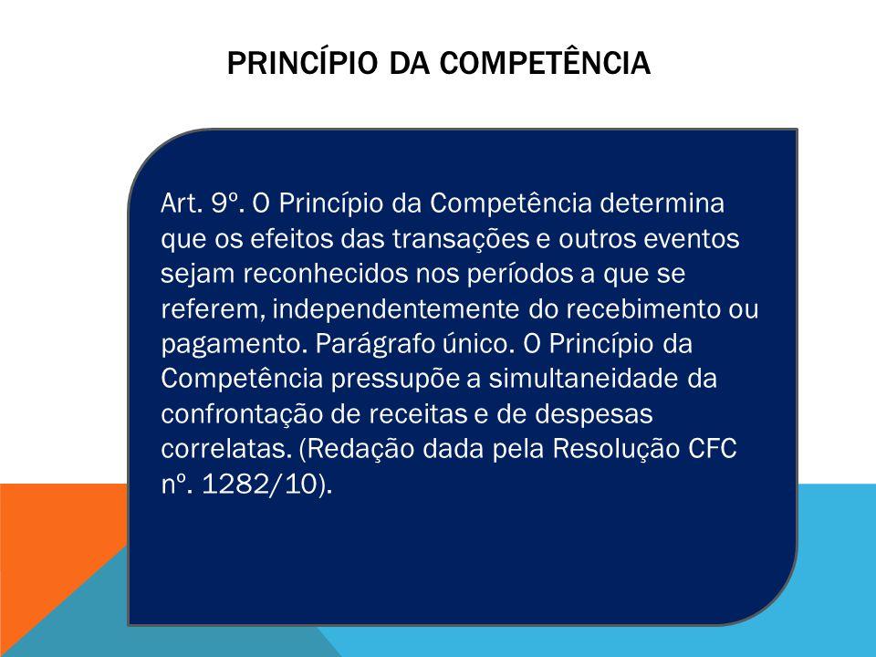 PRINCÍPIO DA COMPETÊNCIA Art. 9º. O Princípio da Competência determina que os efeitos das transações e outros eventos sejam reconhecidos nos períodos