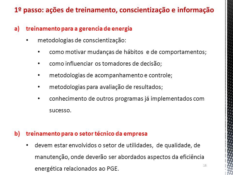 16 1º passo: ações de treinamento, conscientização e informação a)treinamento para a gerencia de energia metodologias de conscientização: como motivar