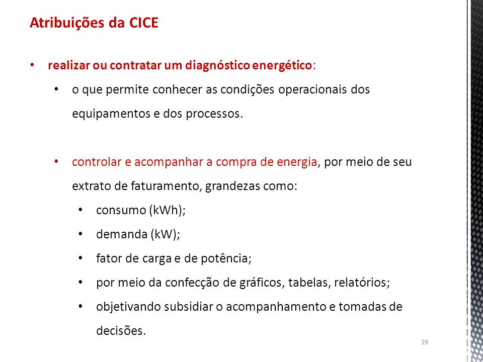 39 Atribuições da CICE realizar ou contratar um diagnóstico energético: o que permite conhecer as condições operacionais dos equipamentos e dos proces
