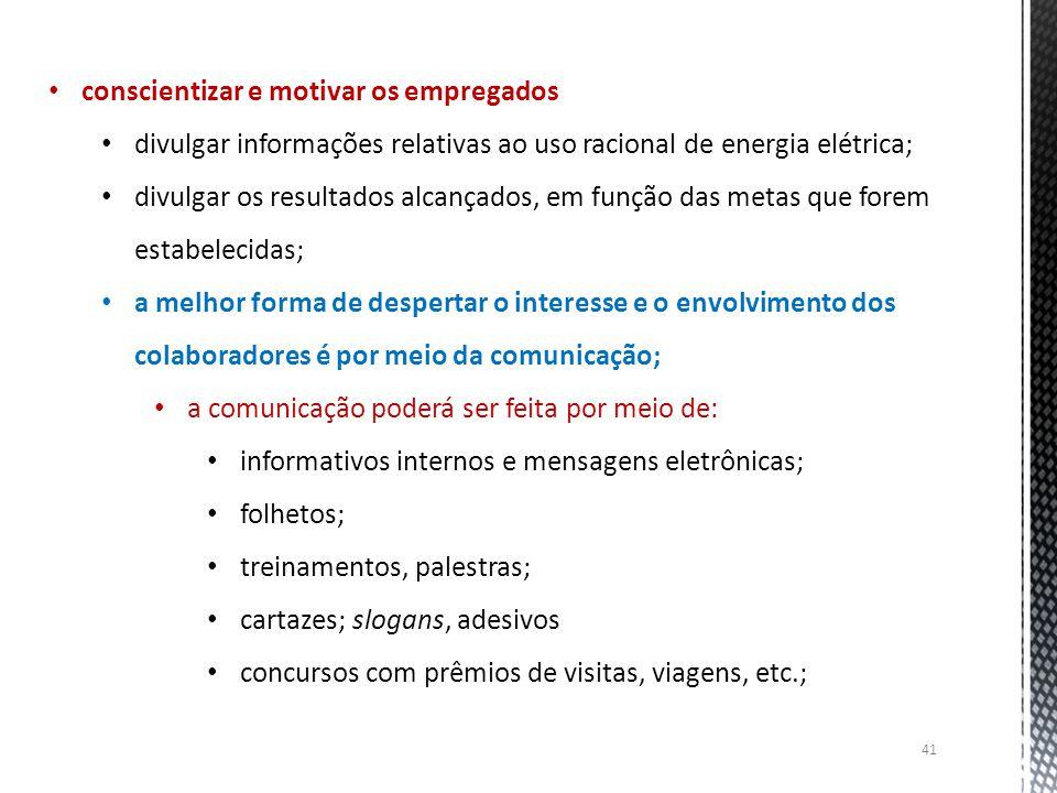 41 conscientizar e motivar os empregados divulgar informações relativas ao uso racional de energia elétrica; divulgar os resultados alcançados, em fun
