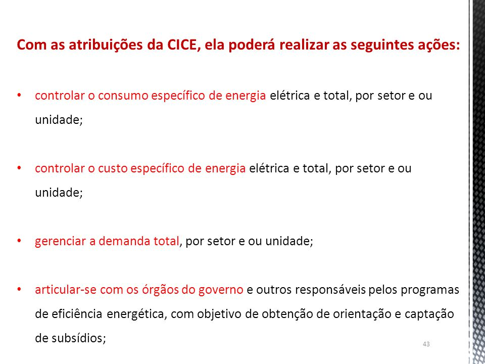 43 Com as atribuições da CICE, ela poderá realizar as seguintes ações: controlar o consumo específico de energia elétrica e total, por setor e ou unid