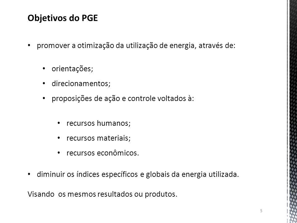 5 Objetivos do PGE promover a otimização da utilização de energia, através de: orientações; direcionamentos; proposições de ação e controle voltados à