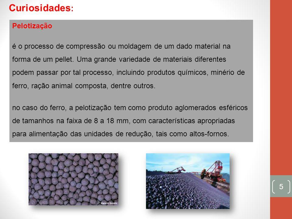 5 Pelotização é o processo de compressão ou moldagem de um dado material na forma de um pellet. Uma grande variedade de materiais diferentes podem pas