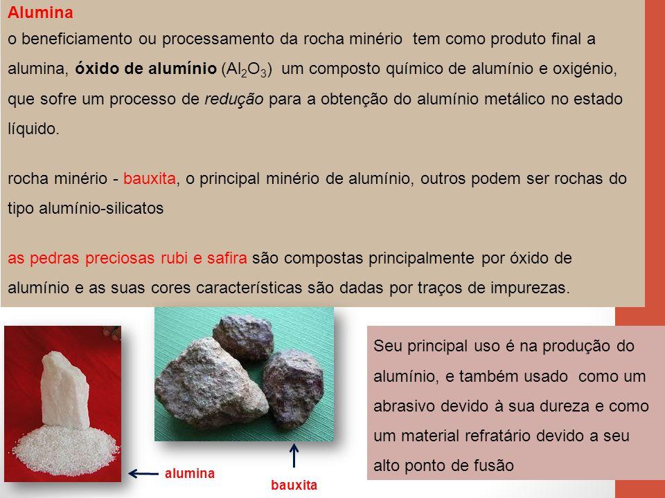 8 Alumina o beneficiamento ou processamento da rocha minério tem como produto final a alumina, óxido de alumínio (Al 2 O 3 ) um composto químico de al