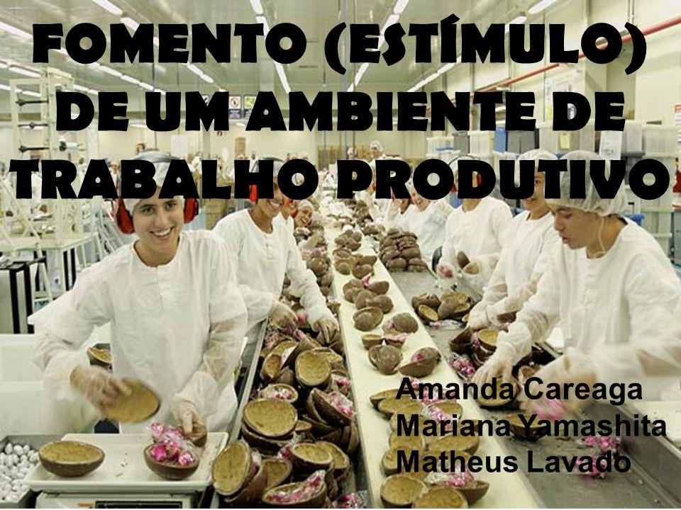 FOMENTO (ESTÍMULO) DE UM AMBIENTE DE TRABALHO PRODUTIVO Amanda Careaga Mariana Yamashita Matheus Lavado