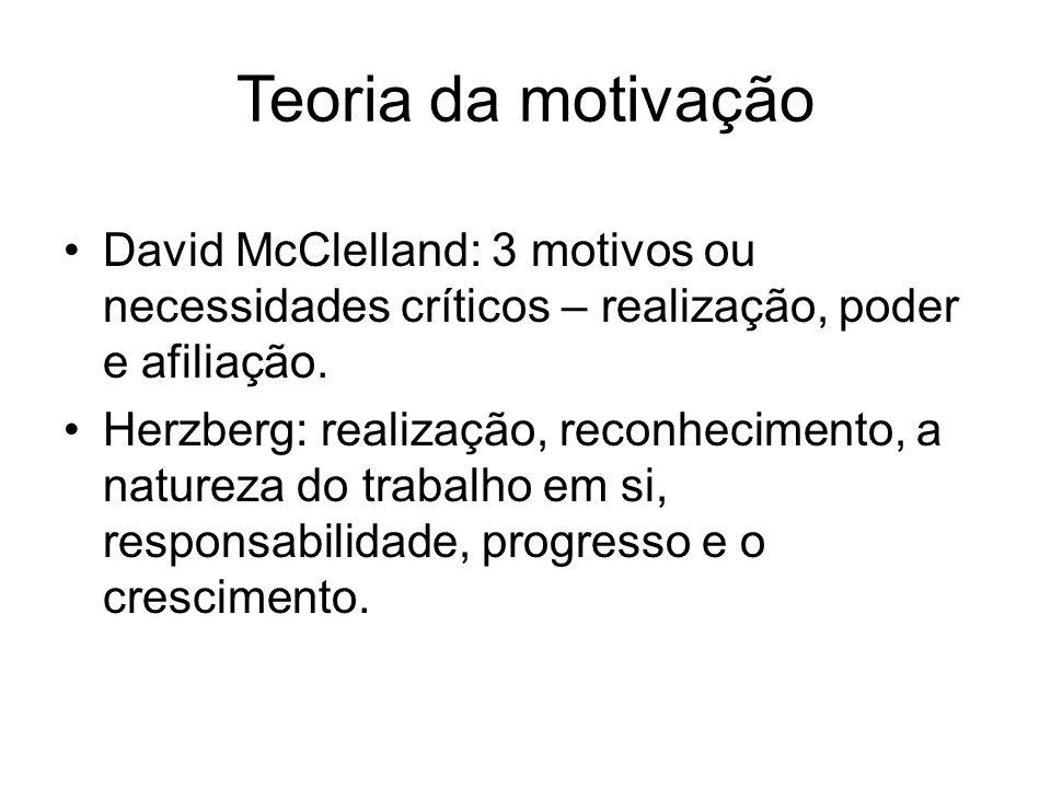 Teoria da motivação David McClelland: 3 motivos ou necessidades críticos – realização, poder e afiliação.