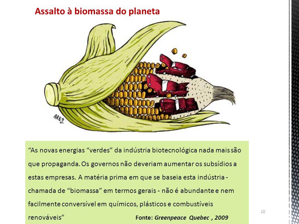 10 Assalto à biomassa do planeta As novas energias verdes da indústria biotecnológica nada mais são que propaganda.