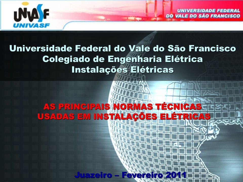 Universidade Federal do Vale do São Francisco Colegiado de Engenharia Elétrica Instalações Elétricas Juazeiro – Fevereiro 2011 AS PRINCIPAIS NORMAS TÉ