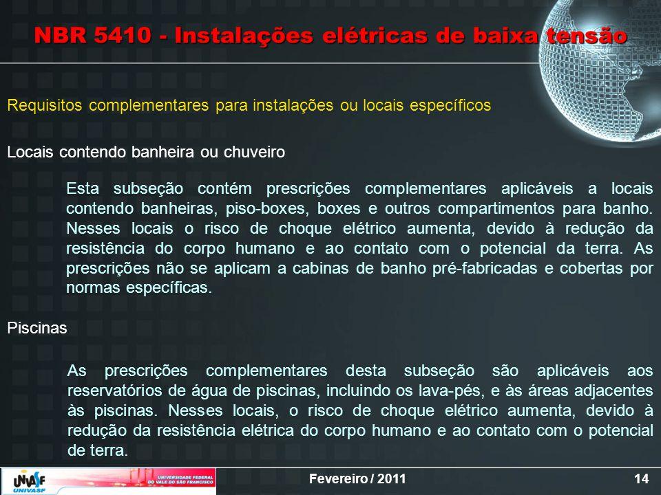 Fevereiro / 201114 Requisitos complementares para instalações ou locais específicos Locais contendo banheira ou chuveiro Piscinas Esta subseção contém