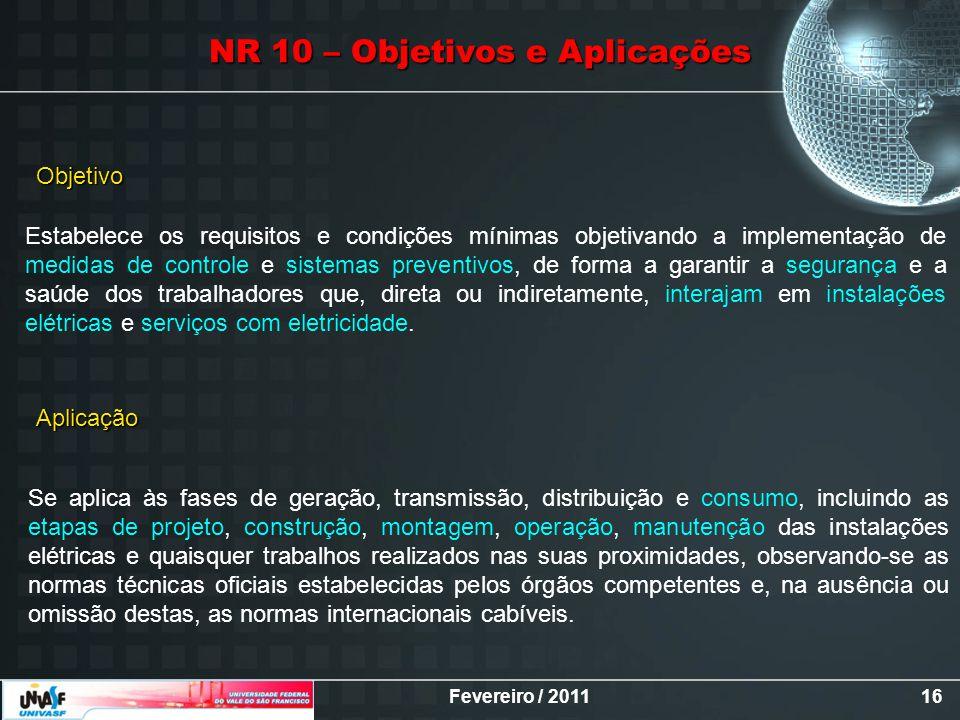Fevereiro / 201116 Estabelece os requisitos e condições mínimas objetivando a implementação de medidas de controle e sistemas preventivos, de forma a