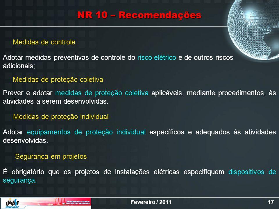 Fevereiro / 201117 NR 10 – Recomendações Medidas de controle Adotar medidas preventivas de controle do risco elétrico e de outros riscos adicionais; M