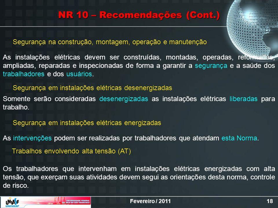 Fevereiro / 201118 NR 10 – Recomendações (Cont.) Segurança na construção, montagem, operação e manutenção As instalações elétricas devem ser construíd