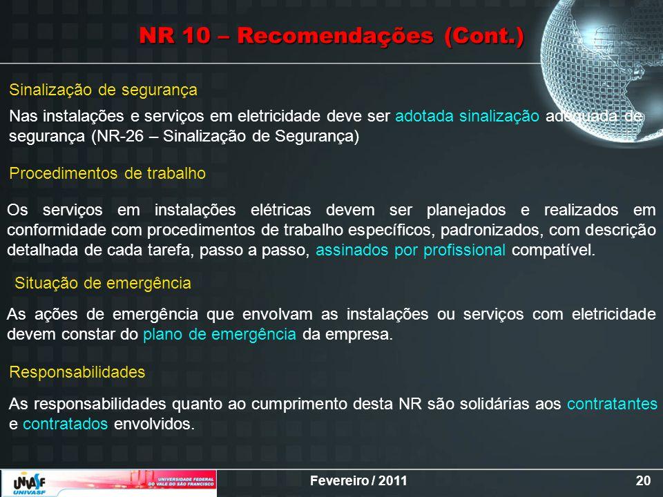 Fevereiro / 201120 Sinalização de segurança Nas instalações e serviços em eletricidade deve ser adotada sinalização adequada de segurança (NR-26 – Sin