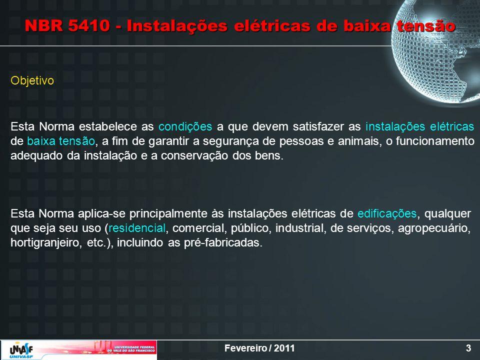 Fevereiro / 20113 NBR 5410 - Instalações elétricas de baixa tensão Objetivo Esta Norma estabelece as condições a que devem satisfazer as instalações e