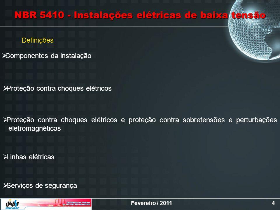 Fevereiro / 20114 Definições Componentes da instalação Proteção contra choques elétricos Proteção contra choques elétricos e proteção contra sobretens