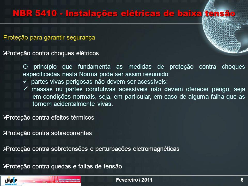 Fevereiro / 20116 Proteção para garantir segurança Proteção contra choques elétricos Proteção contra efeitos térmicos Proteção contra sobrecorrentes P