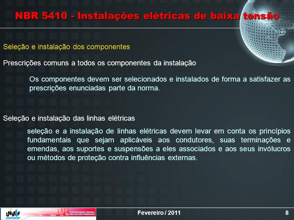 Fevereiro / 20118 Seleção e instalação dos componentes Prescrições comuns a todos os componentes da instalação Seleção e instalação das linhas elétric