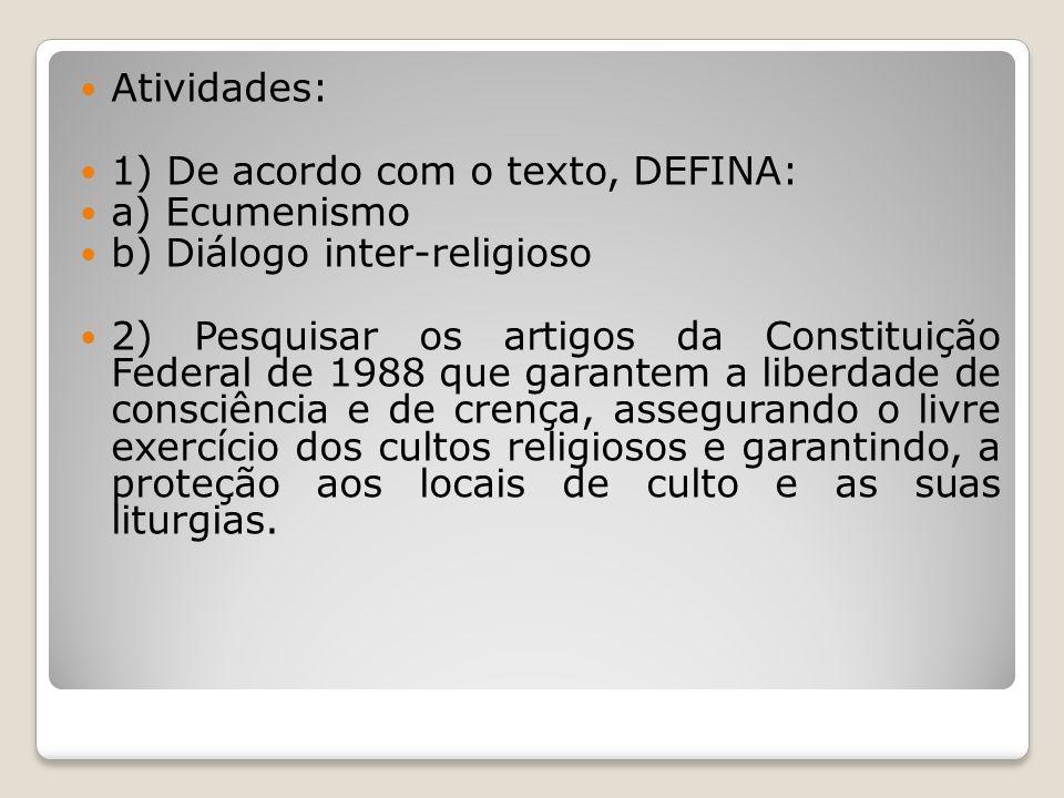 Atividades: 1) De acordo com o texto, DEFINA: a) Ecumenismo b) Diálogo inter-religioso 2) Pesquisar os artigos da Constituição Federal de 1988 que gar