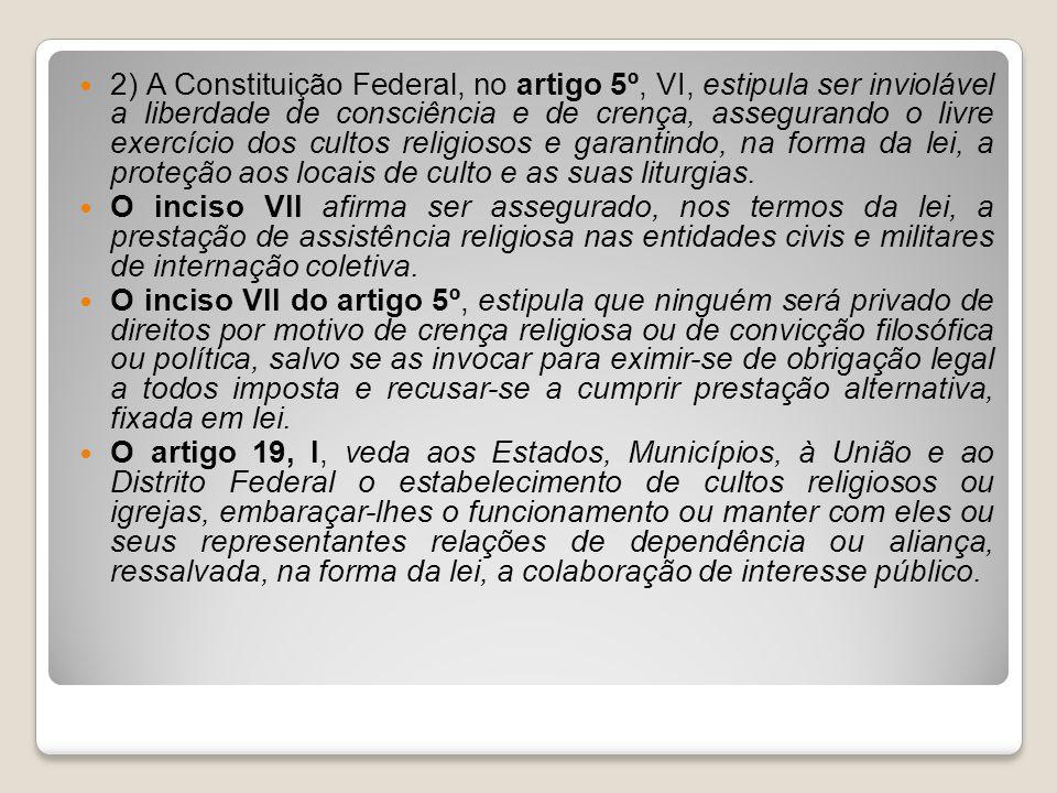 2) A Constituição Federal, no artigo 5º, VI, estipula ser inviolável a liberdade de consciência e de crença, assegurando o livre exercício dos cultos