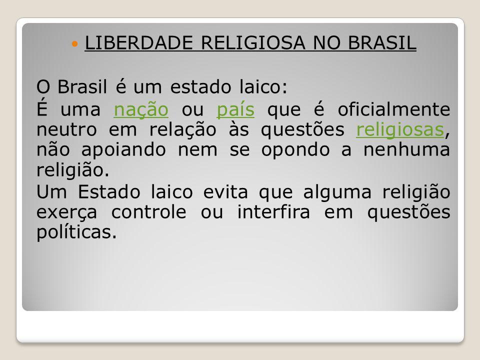 LIBERDADE RELIGIOSA NO BRASIL O Brasil é um estado laico: É uma nação ou país que é oficialmente neutro em relação às questões religiosas, não apoiand