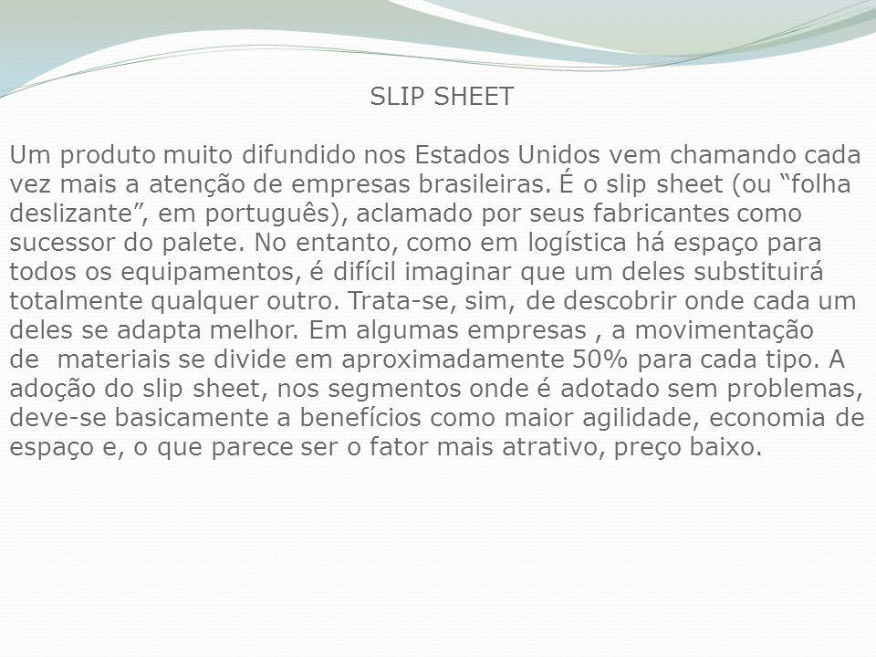 SLIP SHEET Um produto muito difundido nos Estados Unidos vem chamando cada vez mais a atenção de empresas brasileiras. É o slip sheet (ou folha desliz