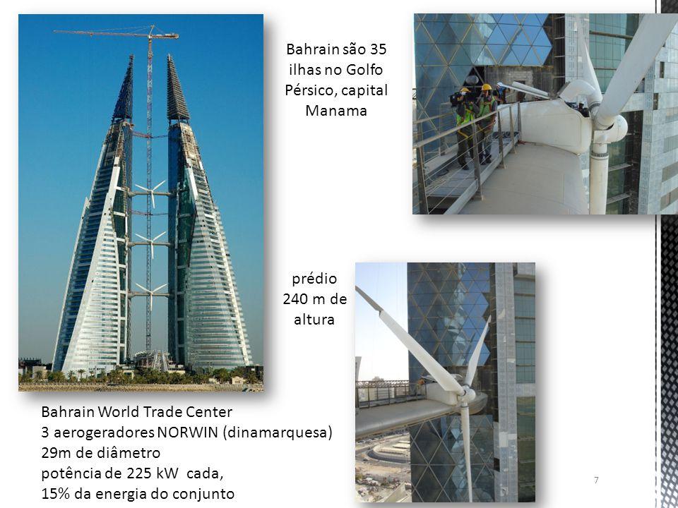 Bahrain World Trade Center 3 aerogeradores NORWIN (dinamarquesa) 29m de diâmetro potência de 225 kW cada, 15% da energia do conjunto prédio 240 m de a